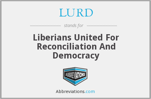 LURD - Liberians United For Reconciliation And Democracy