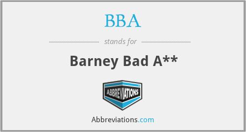 BBA - Barney Bad A**