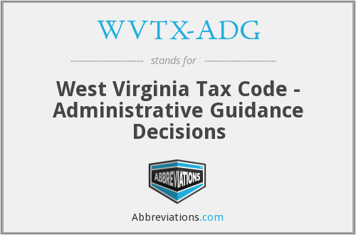 WVTX-ADG - West Virginia Tax Code - Administrative Guidance Decisions