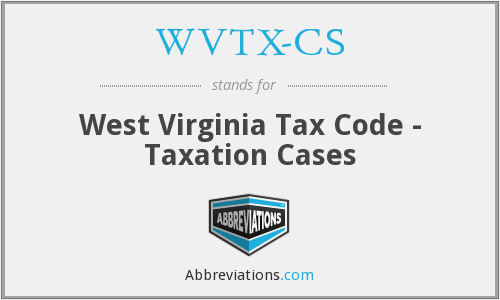 WVTX-CS - West Virginia Tax Code - Taxation Cases