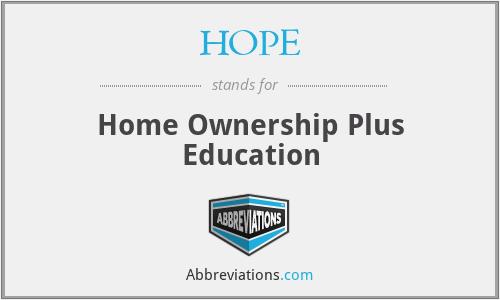 HOPE - Home Ownership Plus Education