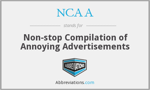 NCAA - Non-stop Compilation of Annoying Advertisements