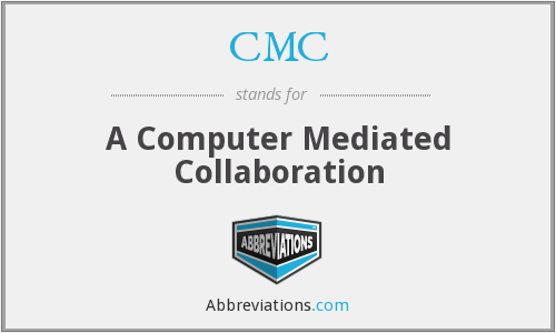 CMC - A Computer Mediated Collaboration