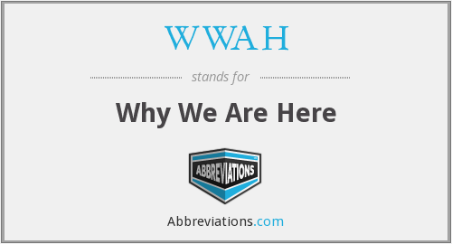 WWAH - Why We Are Here