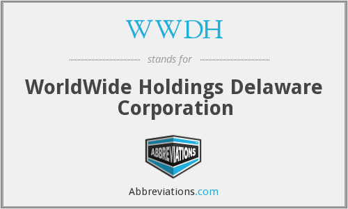 WWDH - WorldWide Holdings Delaware Corporation