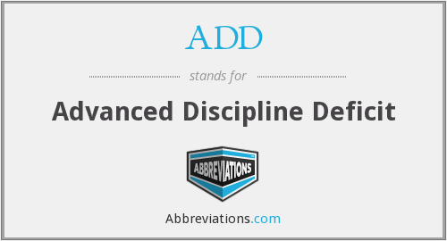 ADD - Advanced Discipline Deficit