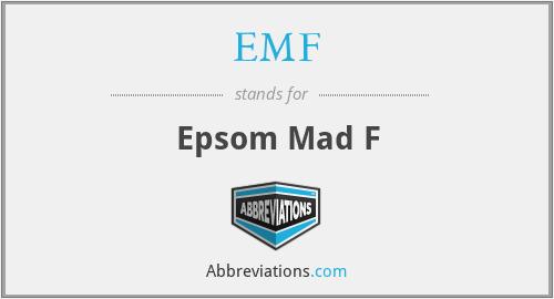 EMF - Epsom Mad F