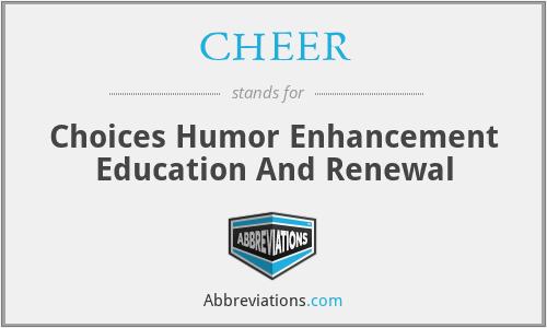 CHEER - Choices Humor Enhancement Education And Renewal