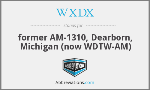 WXDX - former AM-1310, Dearborn, Michigan (now WDTW-AM)