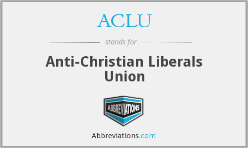 ACLU - Anti-Christian Liberals Union