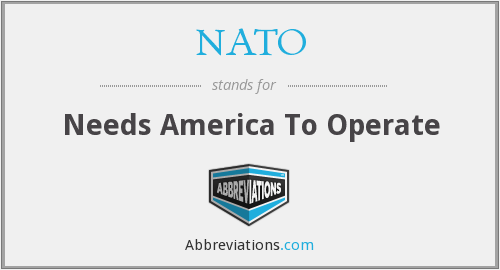 NATO - Needs America To Operate