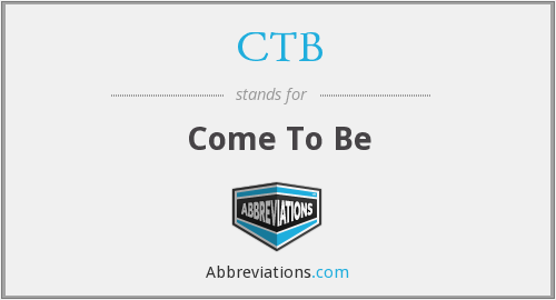 CTB - Come To Be