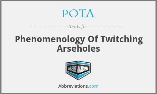 POTA - Phenomenology Of Twitching Arseholes