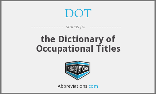 DOT - The Dictionary Of Occupational Titles