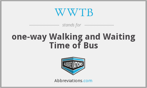 WWTB - one-way Walking and Waiting Time of Bus