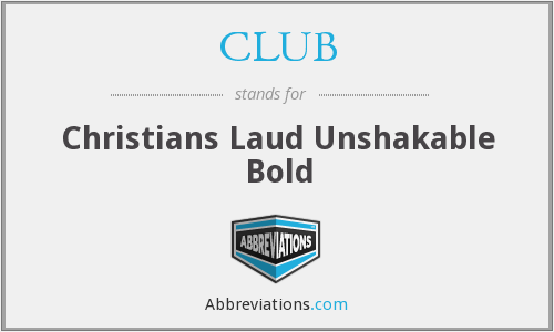 CLUB - Christians Laud Unshakable Bold