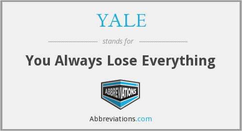 YALE - You Always Lose Everything