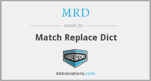 MRD - Match Replace Dict