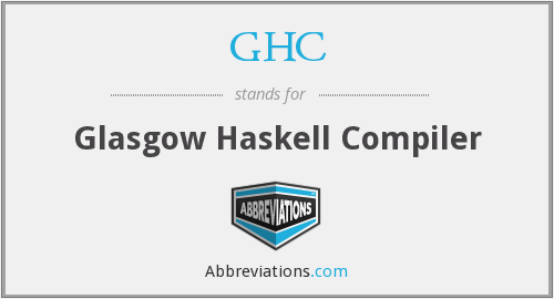 GHC - Glasgow Haskell Compiler