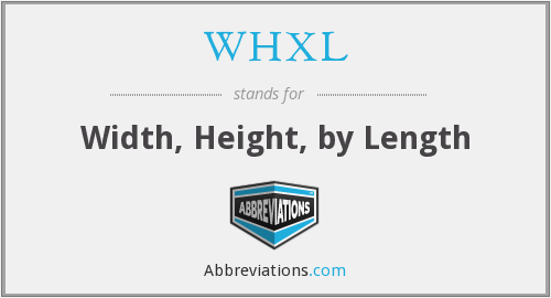 WHXL - Width, Height, by Length