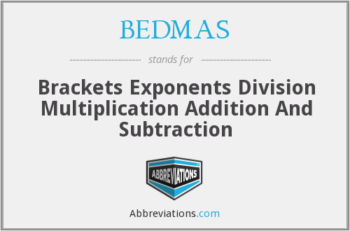 BEDMAS - Brackets Exponents Division Multiplication Addition And Subtraction