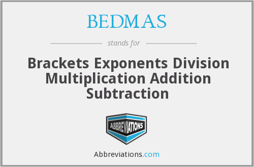 BEDMAS - Brackets Exponents Division Multiplication Addition Subtraction