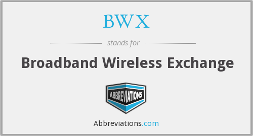 BWX - Broadband Wireless Exchange