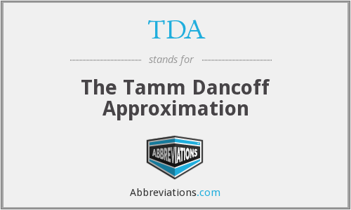 TDA - The Tamm Dancoff Approximation