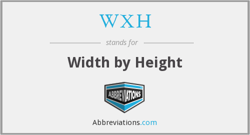 WXH - Width by Height