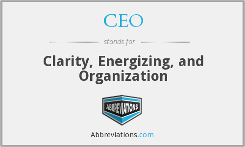 CEO - Clarity, Energizing, and Organization