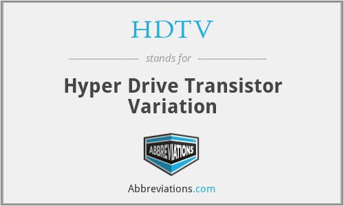 HDTV - Hyper Drive Transistor Variation