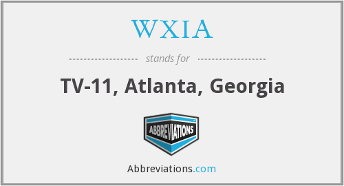 WXIA - TV-11, Atlanta, Georgia