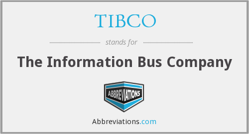 TIBCO - The Information Bus Company