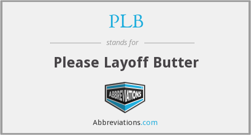 PLB - Please Layoff Butter