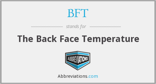 BFT - The Back Face Temperature