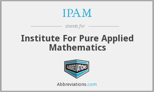 IPAM - Institute For Pure Applied Mathematics