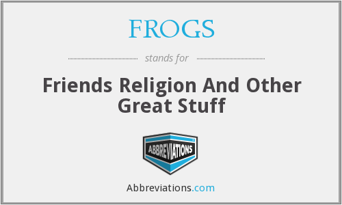 FROGS - Friends Religion And Other Great Stuff