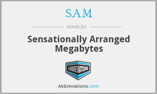 SAM - Sensationally Arranged Megabytes