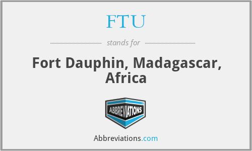 FTU - Fort Dauphin, Madagascar, Africa