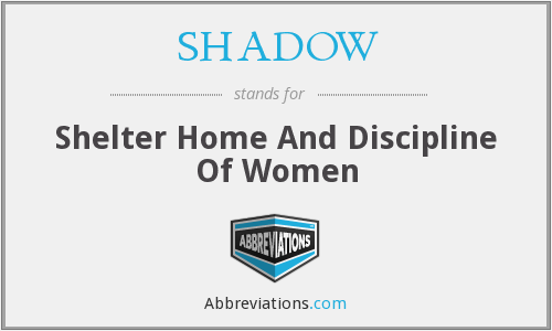 SHADOW - Shelter Home And Discipline Of Women