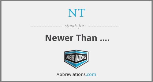 NT - Newer Than ....
