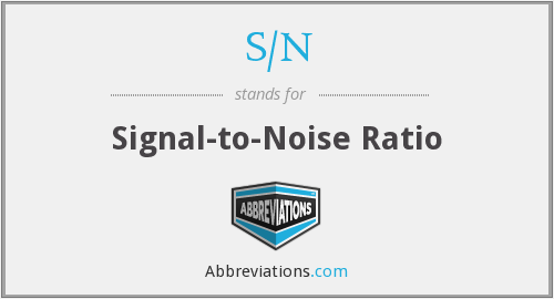 S/N - Signal-to-Noise Ratio
