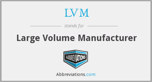 LVM - Large Volume Manufacturer