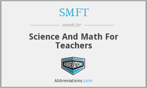 SMFT - Science And Math For Teachers