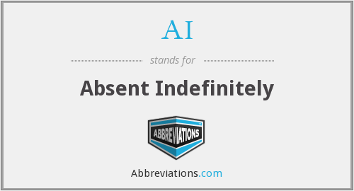 AI - Absent Indefinitely