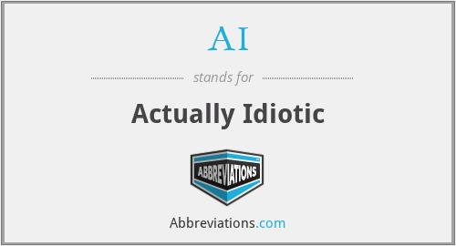AI - Actually Idiotic