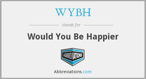WYBH - Would You Be Happier