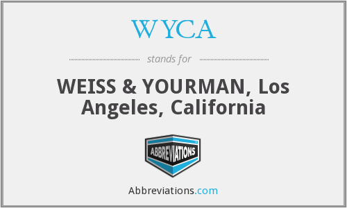 WYCA - WEISS & YOURMAN, Los Angeles, California