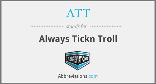ATT - Always Tickn Troll