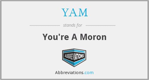 YAM - You're A Moron
